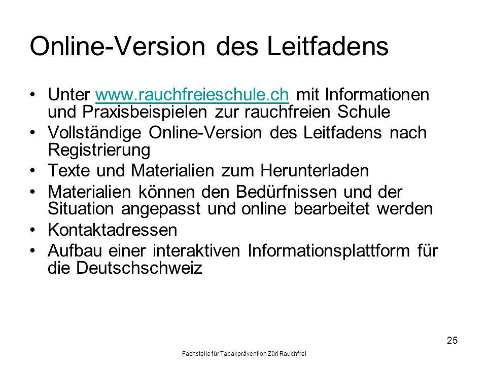 Fachstelle für Tabakprävention Züri Rauchfrei 25 Online-Version des Leitfadens Unter www.rauchfreieschule.ch mit Informationen und Praxisbeispielen zu
