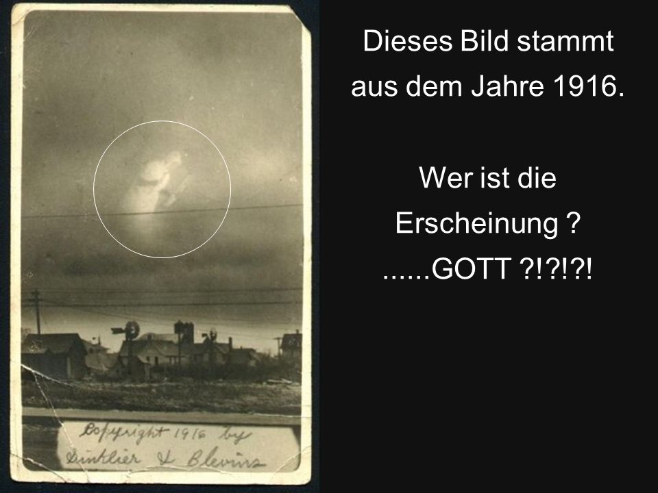 Dieses Bild stammt aus dem Jahre 1916. Wer ist die Erscheinung ?......GOTT ?!?!?!
