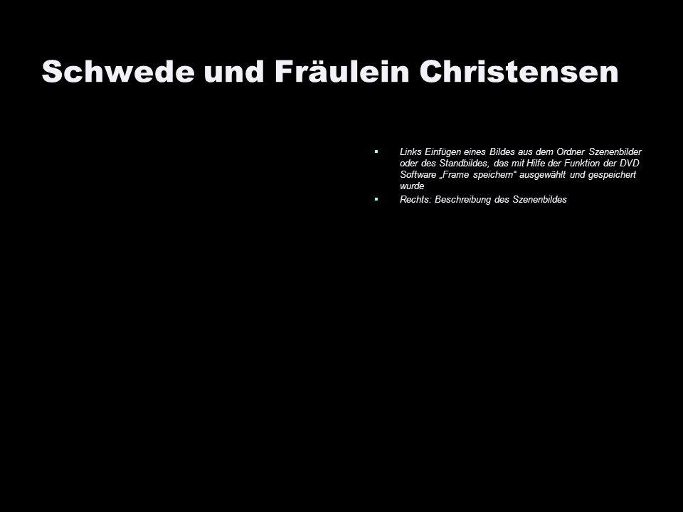 Schwede und Fräulein Christensen Links Einfügen eines Bildes aus dem Ordner Szenenbilder oder des Standbildes, das mit Hilfe der Funktion der DVD Soft