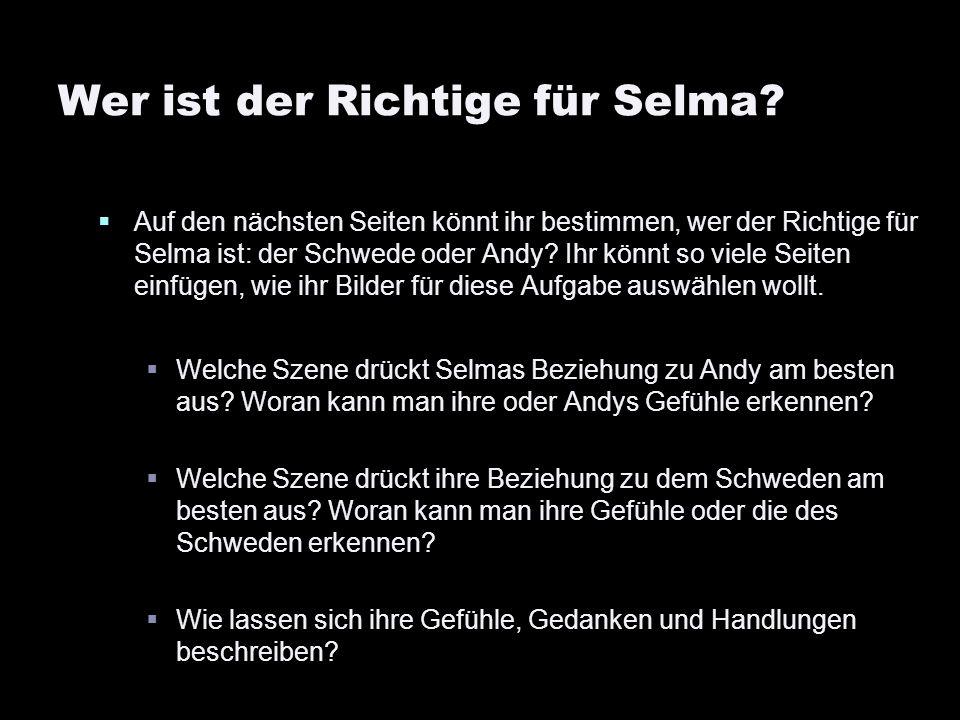 Wer ist der Richtige für Selma? Auf den nächsten Seiten könnt ihr bestimmen, wer der Richtige für Selma ist: der Schwede oder Andy? Ihr könnt so viele