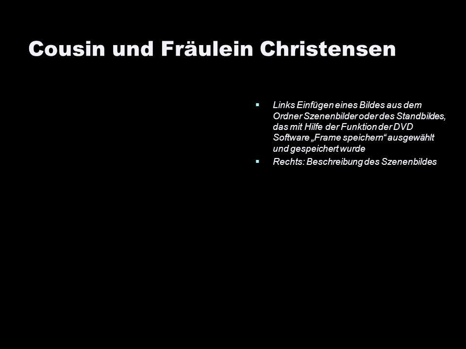Cousin und Fräulein Christensen Links Einfügen eines Bildes aus dem Ordner Szenenbilder oder des Standbildes, das mit Hilfe der Funktion der DVD Softw