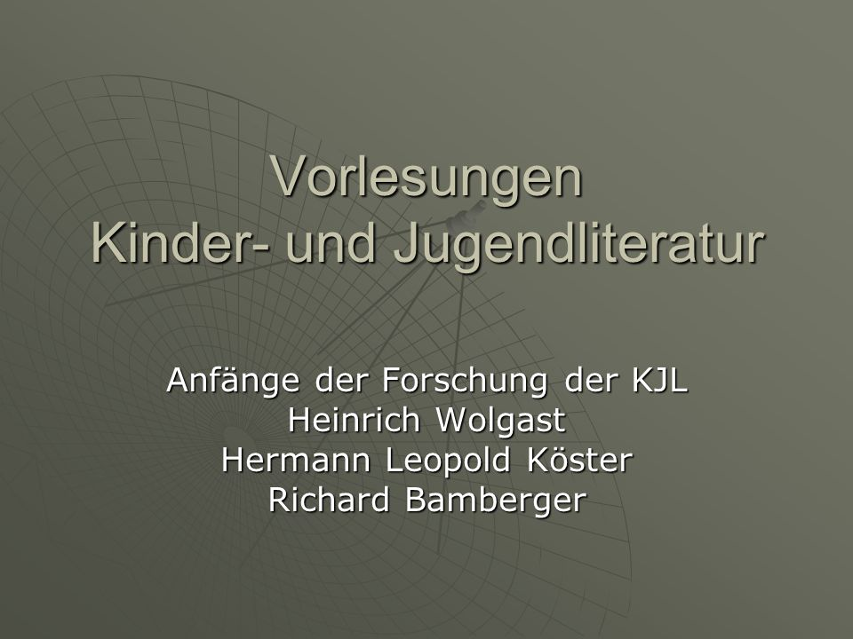Vorlesungen Kinder- und Jugendliteratur Anfänge der Forschung der KJL Heinrich Wolgast Hermann Leopold Köster Richard Bamberger