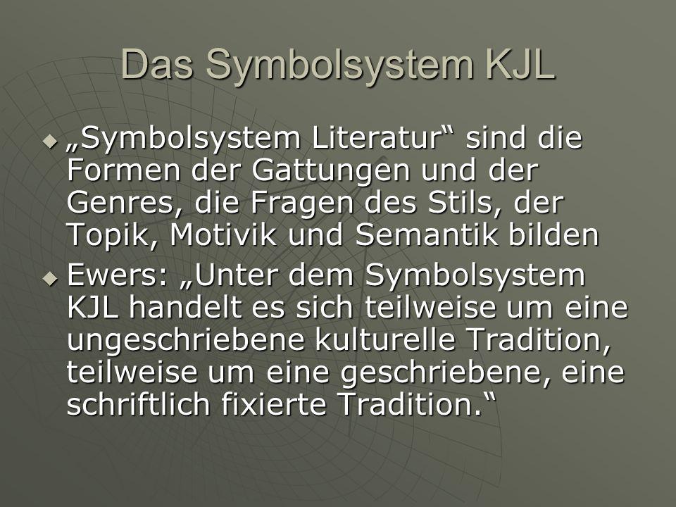 Das Symbolsystem KJL Symbolsystem Literatur sind die Formen der Gattungen und der Genres, die Fragen des Stils, der Topik, Motivik und Semantik bilden Symbolsystem Literatur sind die Formen der Gattungen und der Genres, die Fragen des Stils, der Topik, Motivik und Semantik bilden Ewers: Unter dem Symbolsystem KJL handelt es sich teilweise um eine ungeschriebene kulturelle Tradition, teilweise um eine geschriebene, eine schriftlich fixierte Tradition.