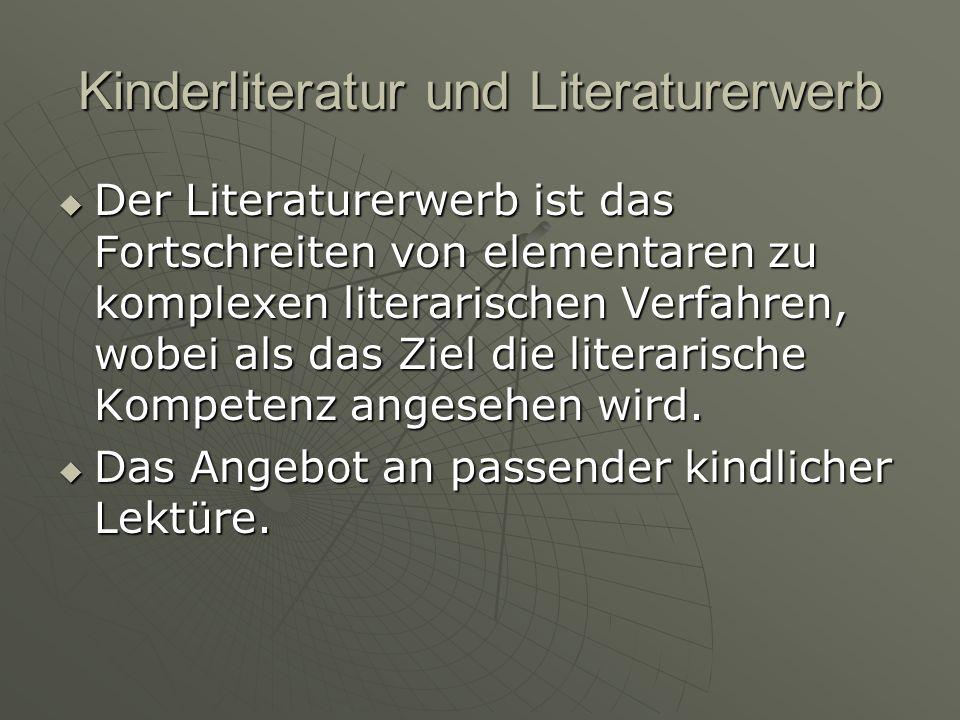 Kinderliteratur und Literaturerwerb Der Literaturerwerb ist das Fortschreiten von elementaren zu komplexen literarischen Verfahren, wobei als das Ziel