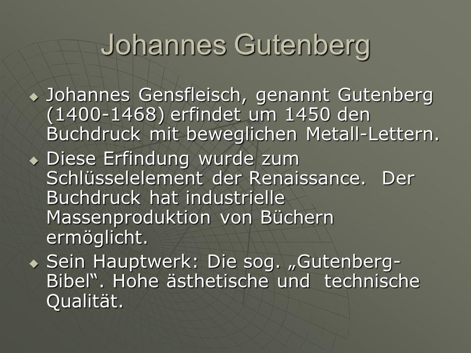 Johannes Gutenberg Johannes Gensfleisch, genannt Gutenberg (1400-1468) erfindet um 1450 den Buchdruck mit beweglichen Metall-Lettern. Johannes Gensfle