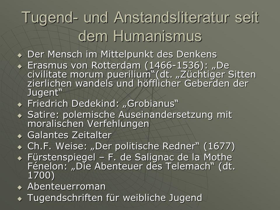 Tugend- und Anstandsliteratur seit dem Humanismus Der Mensch im Mittelpunkt des Denkens Der Mensch im Mittelpunkt des Denkens Erasmus von Rotterdam (1466-1536): De civilitate morum puerilium(dt.