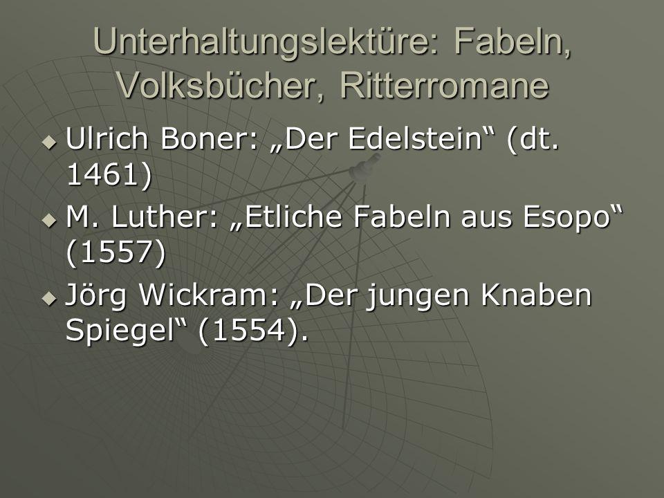 Unterhaltungslektüre: Fabeln, Volksbücher, Ritterromane Ulrich Boner: Der Edelstein (dt. 1461) Ulrich Boner: Der Edelstein (dt. 1461) M. Luther: Etlic