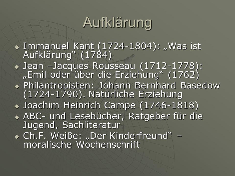 Aufklärung Immanuel Kant (1724-1804): Was ist Aufklärung (1784) Immanuel Kant (1724-1804): Was ist Aufklärung (1784) Jean –Jacques Rousseau (1712-1778): Emil oder über die Erziehung (1762) Jean –Jacques Rousseau (1712-1778): Emil oder über die Erziehung (1762) Philantropisten: Johann Bernhard Basedow (1724-1790).