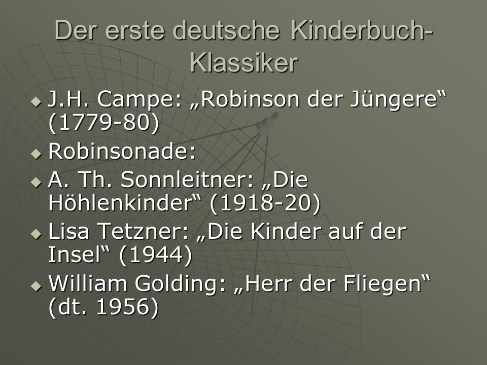 Der erste deutsche Kinderbuch- Klassiker J.H. Campe: Robinson der Jüngere (1779-80) J.H. Campe: Robinson der Jüngere (1779-80) Robinsonade: Robinsonad