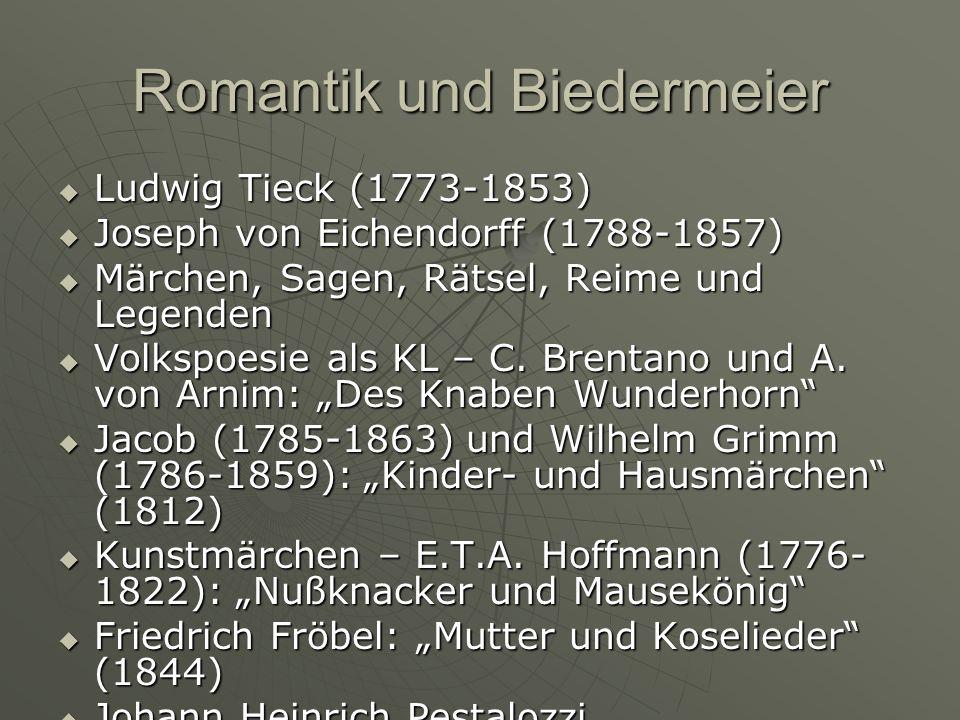 Romantik und Biedermeier Ludwig Tieck (1773-1853) Ludwig Tieck (1773-1853) Joseph von Eichendorff (1788-1857) Joseph von Eichendorff (1788-1857) Märchen, Sagen, Rätsel, Reime und Legenden Märchen, Sagen, Rätsel, Reime und Legenden Volkspoesie als KL – C.