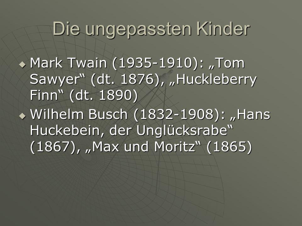 Die ungepassten Kinder Mark Twain (1935-1910): Tom Sawyer (dt. 1876), Huckleberry Finn (dt. 1890) Mark Twain (1935-1910): Tom Sawyer (dt. 1876), Huckl