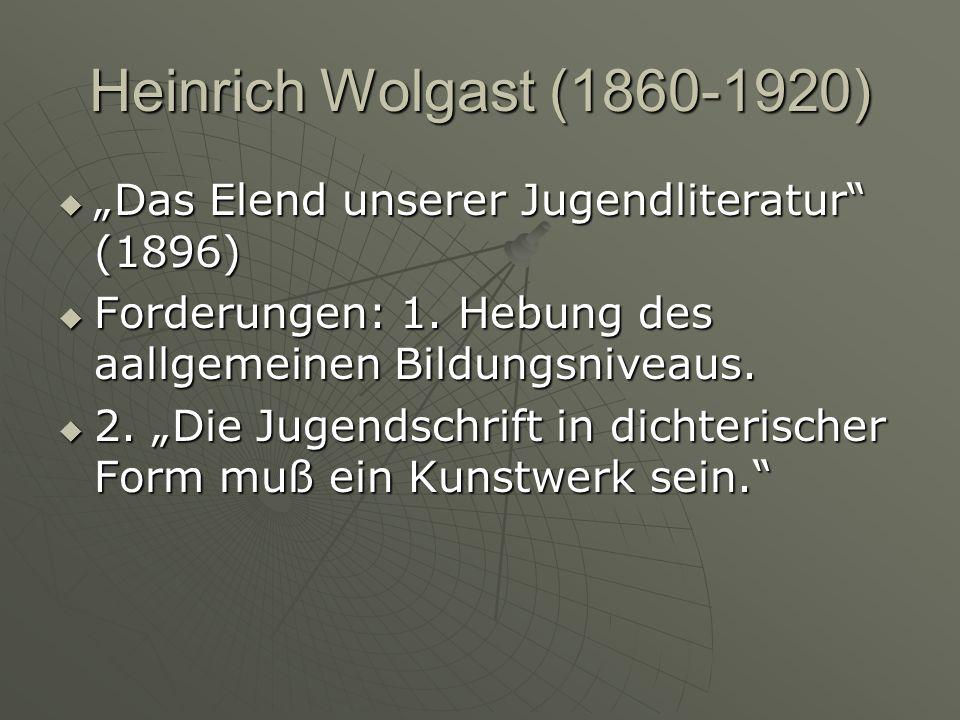 Heinrich Wolgast (1860-1920) Das Elend unserer Jugendliteratur (1896) Das Elend unserer Jugendliteratur (1896) Forderungen: 1. Hebung des aallgemeinen