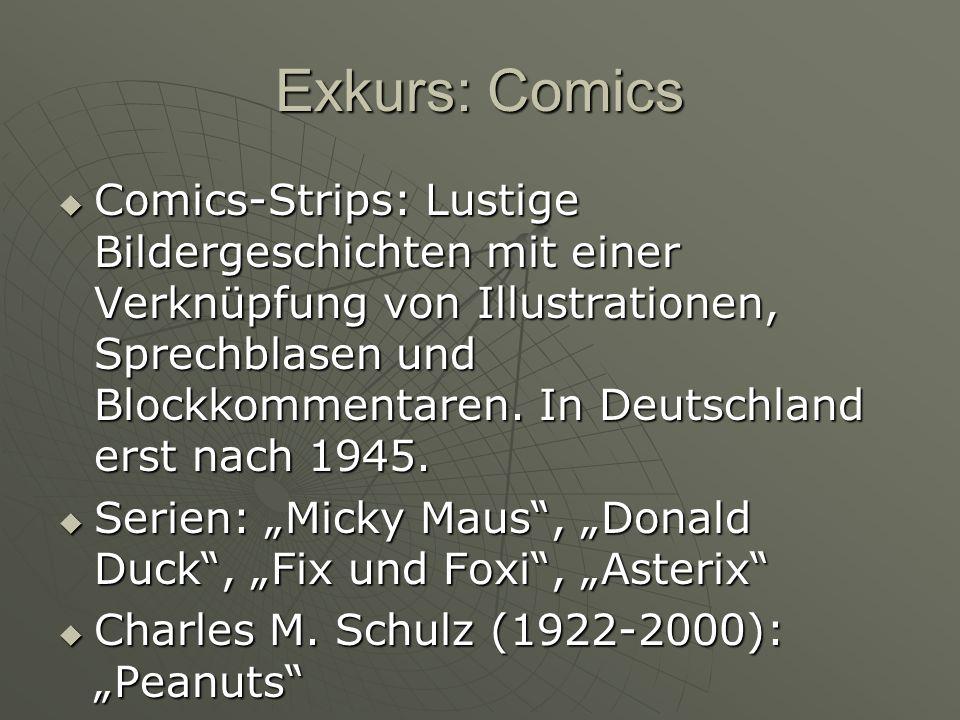 Exkurs: Comics Comics-Strips: Lustige Bildergeschichten mit einer Verknüpfung von Illustrationen, Sprechblasen und Blockkommentaren. In Deutschland er