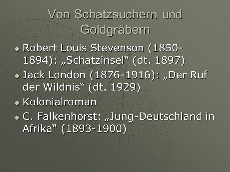 Von Schatzsuchern und Goldgräbern Robert Louis Stevenson (1850- 1894): Schatzinsel (dt. 1897) Robert Louis Stevenson (1850- 1894): Schatzinsel (dt. 18