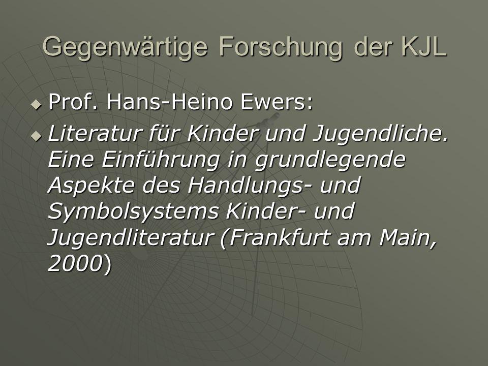Gegenwärtige Forschung der KJL Prof.Hans-Heino Ewers: Prof.