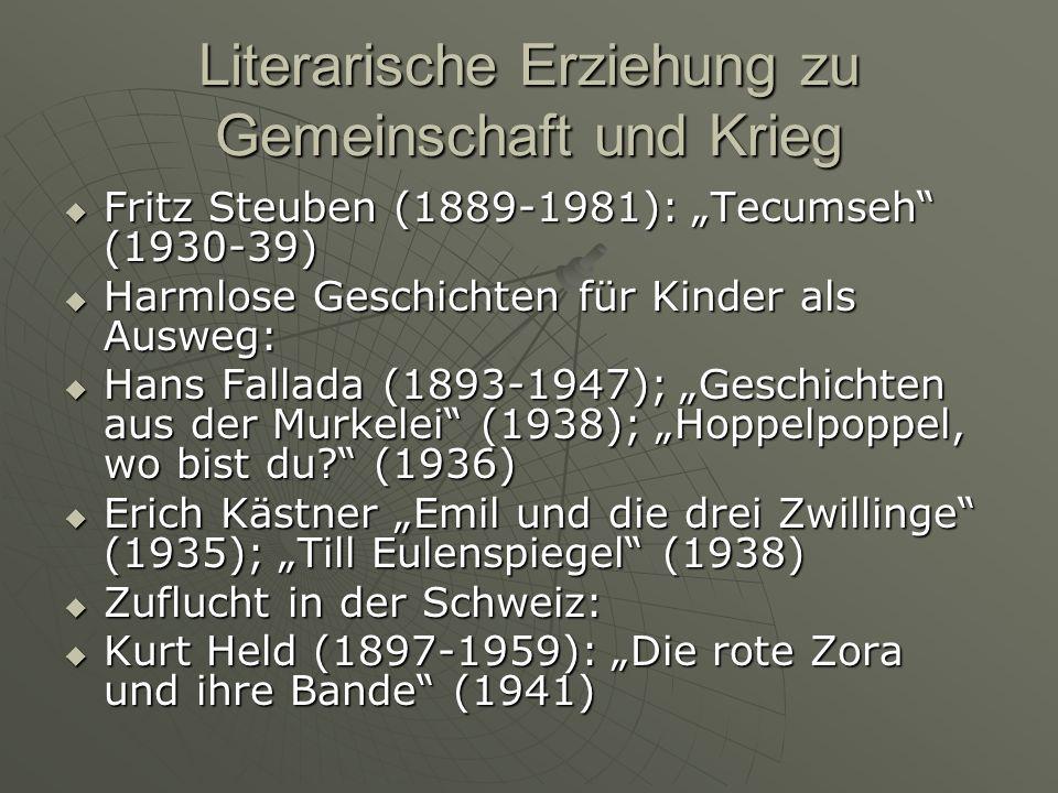 Literarische Erziehung zu Gemeinschaft und Krieg Fritz Steuben (1889-1981): Tecumseh (1930-39) Fritz Steuben (1889-1981): Tecumseh (1930-39) Harmlose Geschichten für Kinder als Ausweg: Harmlose Geschichten für Kinder als Ausweg: Hans Fallada (1893-1947); Geschichten aus der Murkelei (1938); Hoppelpoppel, wo bist du.