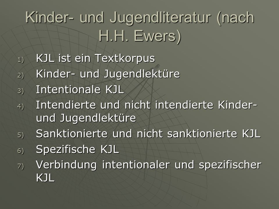 Kinder- und Jugendliteratur (nach H.H. Ewers) 1) KJL ist ein Textkorpus 2) Kinder- und Jugendlektüre 3) Intentionale KJL 4) Intendierte und nicht inte