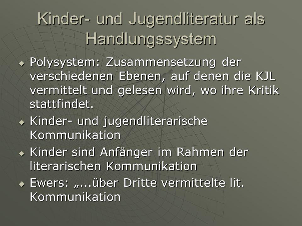 Kinder- und Jugendliteratur als Handlungssystem Polysystem: Zusammensetzung der verschiedenen Ebenen, auf denen die KJL vermittelt und gelesen wird, wo ihre Kritik stattfindet.