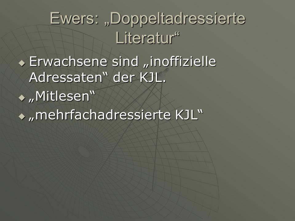 Ewers: Doppeltadressierte Literatur Erwachsene sind inoffizielle Adressaten der KJL. Erwachsene sind inoffizielle Adressaten der KJL. Mitlesen Mitlese