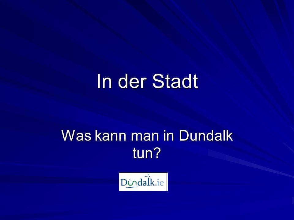 In der Stadt Was kann man in Dundalk tun?