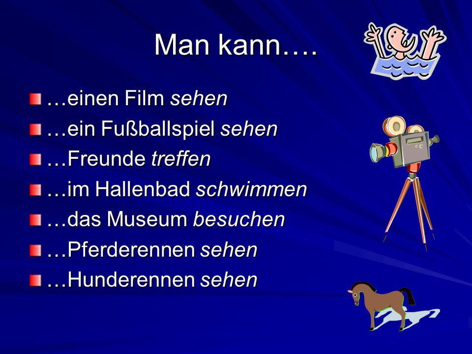Man kann…. …einen Film sehen …ein Fußballspiel sehen …Freunde treffen …im Hallenbad schwimmen …das Museum besuchen …Pferderennen sehen …Hunderennen se