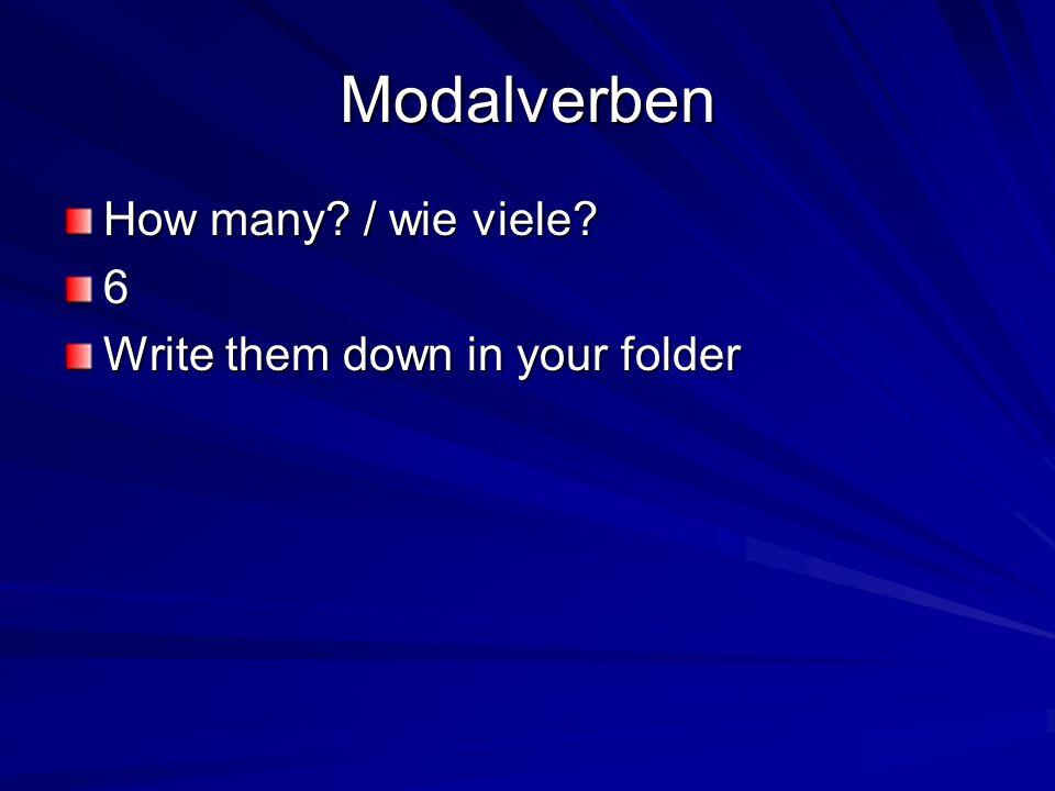 Modalverben How many? / wie viele? 6 Write them down in your folder