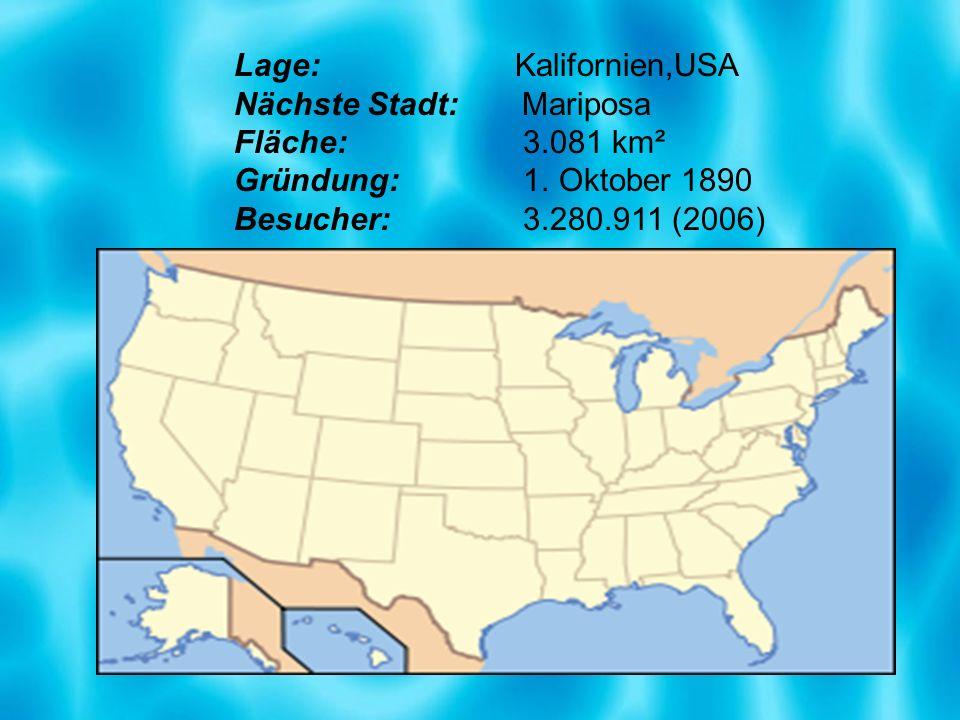 Lage: Kalifornien,USA Nächste Stadt:Mariposa Fläche: 3.081 km² Gründung: 1. Oktober 1890 Besucher: 3.280.911 (2006)