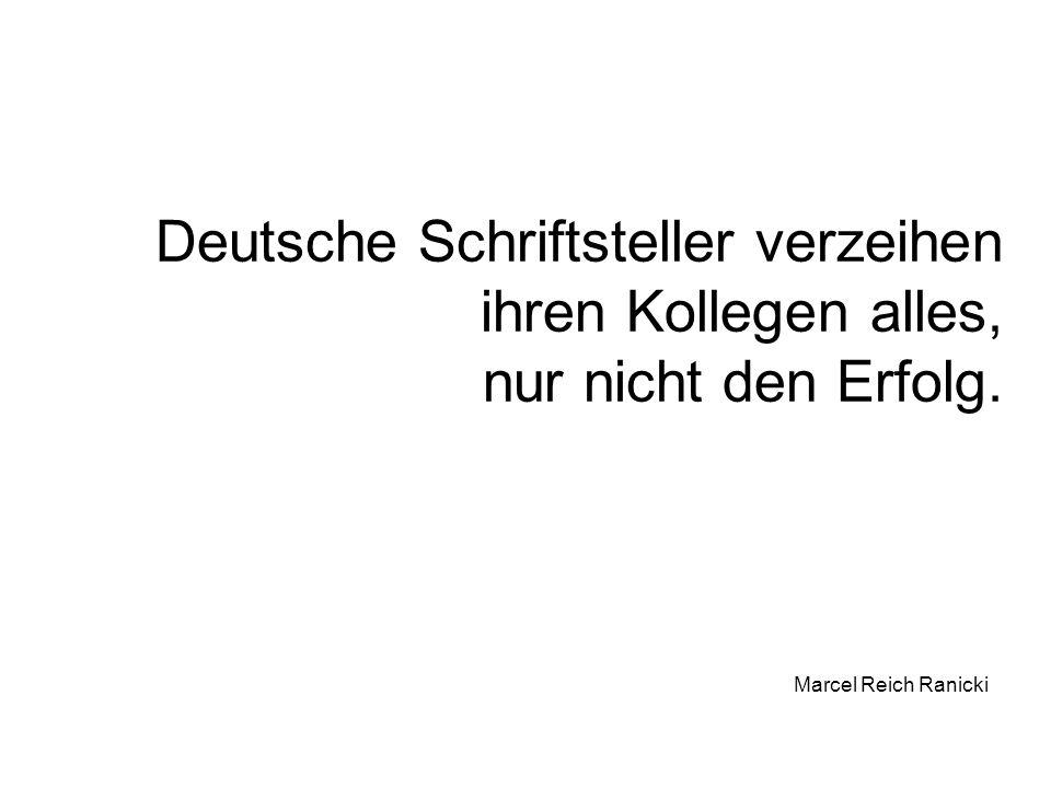 Deutsche Schriftsteller verzeihen ihren Kollegen alles, nur nicht den Erfolg. Marcel Reich Ranicki
