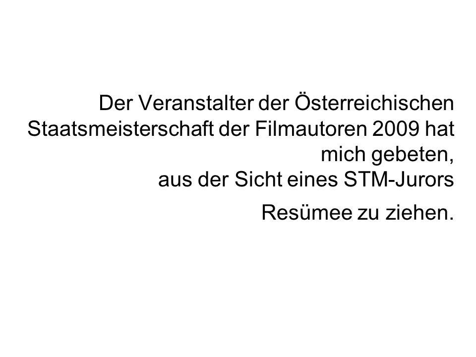 Der Veranstalter der Österreichischen Staatsmeisterschaft der Filmautoren 2009 hat mich gebeten, aus der Sicht eines STM-Jurors Resümee zu ziehen.
