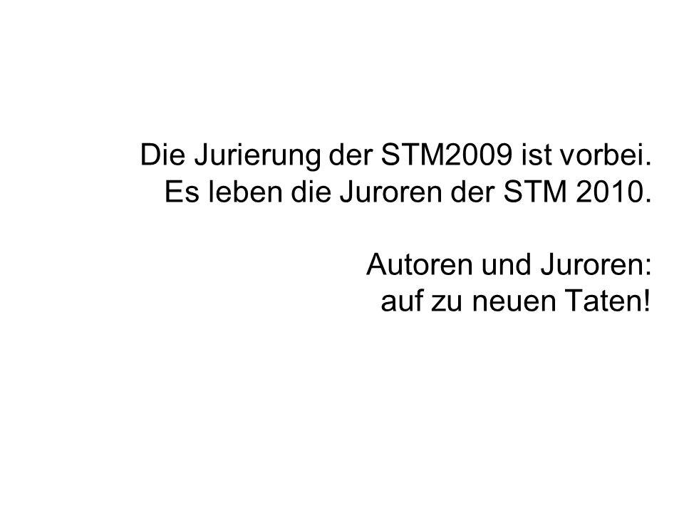 Die Jurierung der STM2009 ist vorbei. Es leben die Juroren der STM 2010. Autoren und Juroren: auf zu neuen Taten!