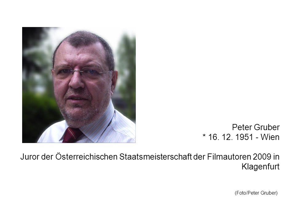 Peter Gruber * 16. 12. 1951 - Wien Juror der Österreichischen Staatsmeisterschaft der Filmautoren 2009 in Klagenfurt (Foto/Peter Gruber)