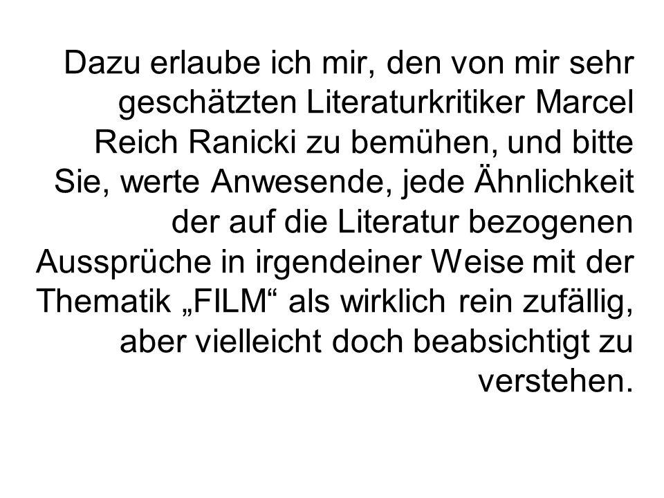 Dazu erlaube ich mir, den von mir sehr geschätzten Literaturkritiker Marcel Reich Ranicki zu bemühen, und bitte Sie, werte Anwesende, jede Ähnlichkeit