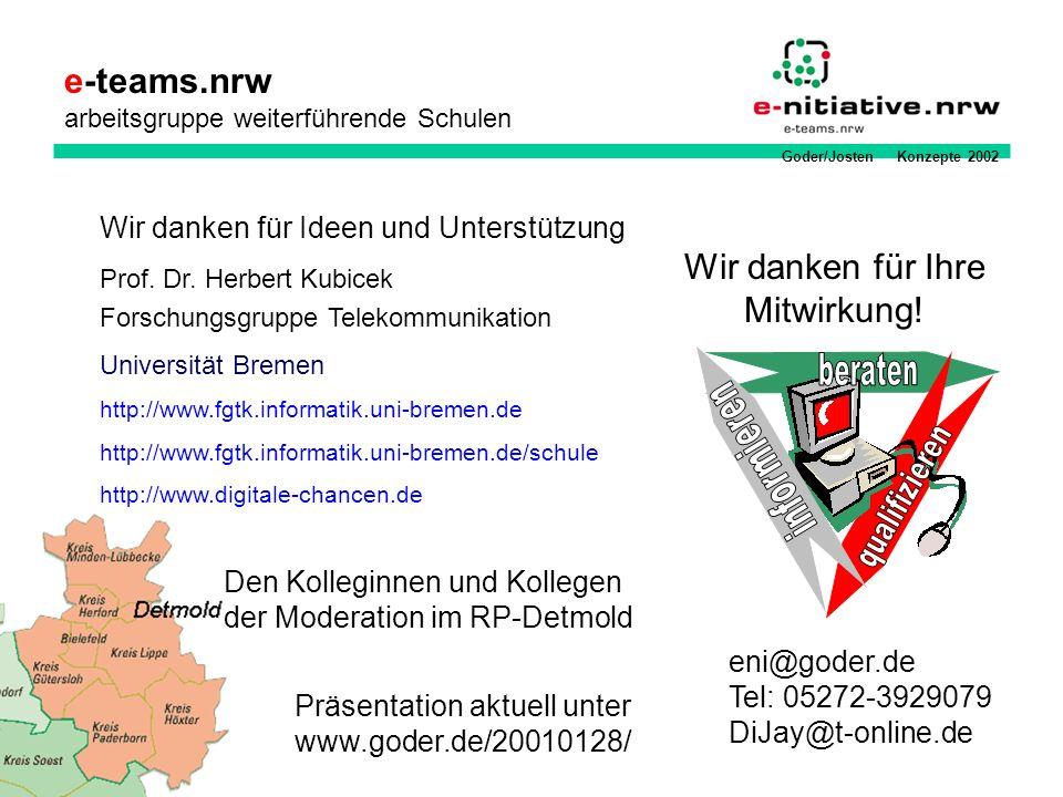 Goder/Josten Konzepte 2002 e-teams.nrw arbeitsgruppe weiterführende Schulen Wir danken für Ihre Mitwirkung! Prof. Dr. Herbert Kubicek Forschungsgruppe