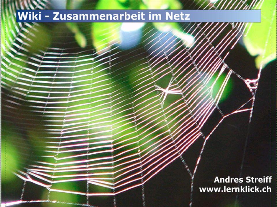 Wiki – Zusammenarbeit im Netz Andres Streiff www.lernklick.ch