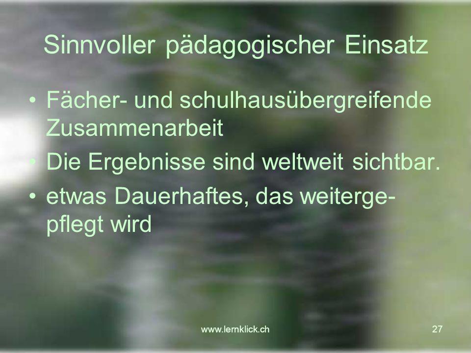 www.lernklick.ch27 Sinnvoller pädagogischer Einsatz Fächer- und schulhausübergreifende Zusammenarbeit Die Ergebnisse sind weltweit sichtbar.