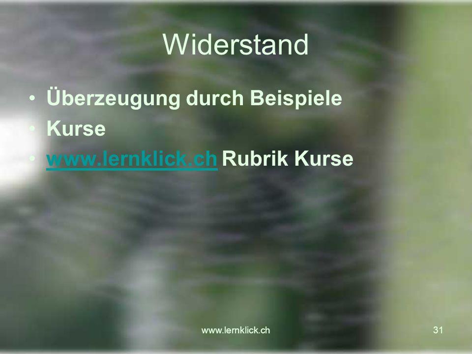 www.lernklick.ch31 Widerstand Überzeugung durch Beispiele Kurse www.lernklick.ch Rubrik Kursewww.lernklick.ch