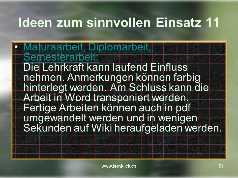 www.lernklick.ch51 Ideen zum sinnvollen Einsatz 11 Maturaarbeit, Diplomarbeit, Semesterarbeit: Die Lehrkraft kann laufend Einfluss nehmen.