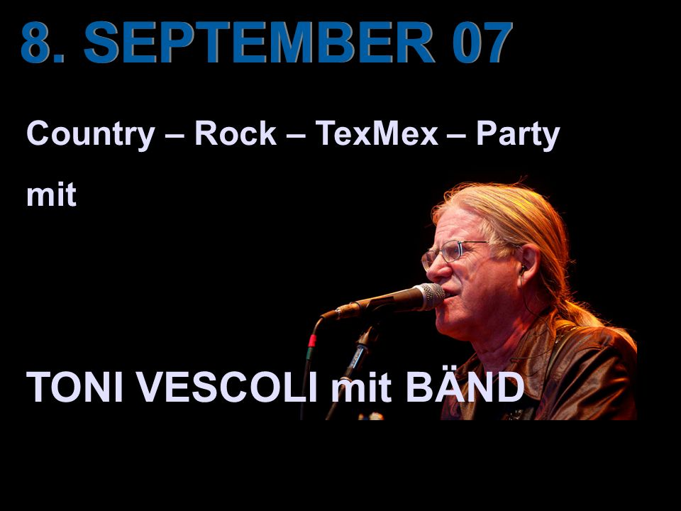 8. SEPTEMBER 07 Country – Rock – TexMex – Party mit TONI VESCOLI mit BÄND