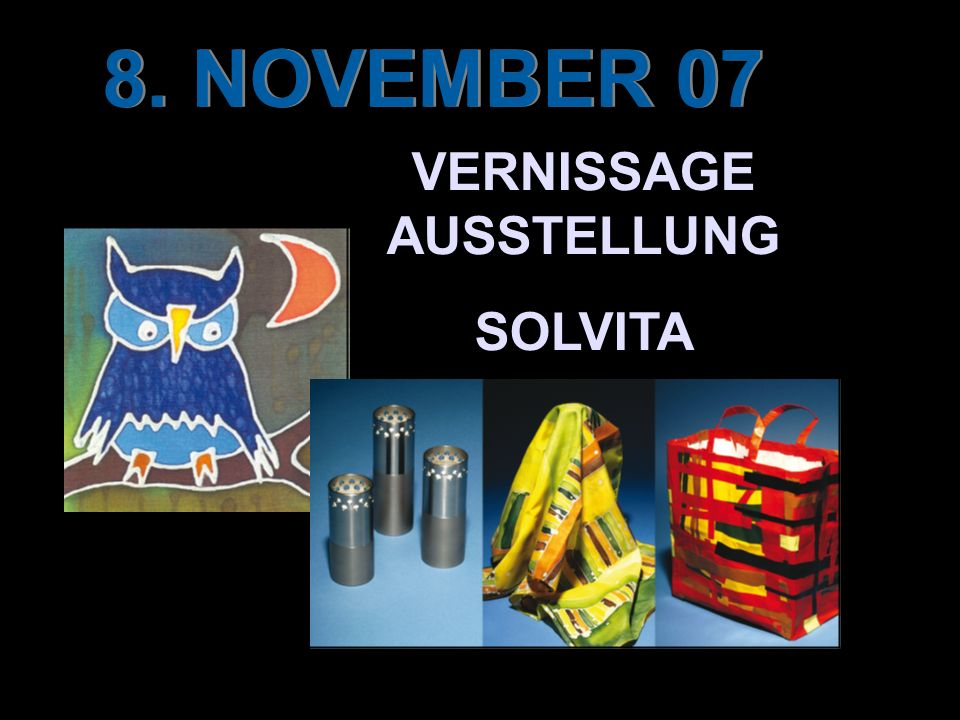 8. NOVEMBER 07 VERNISSAGE AUSSTELLUNG SOLVITA