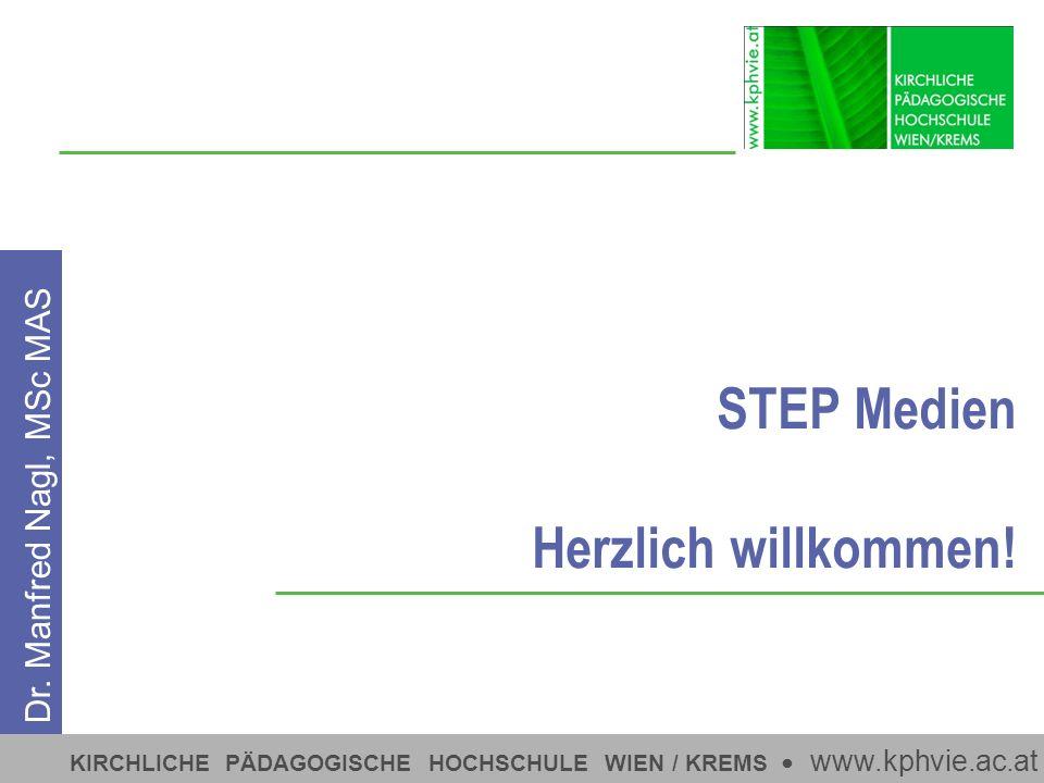 KIRCHLICHE PÄDAGOGISCHE HOCHSCHULE WIEN / KREMS www.kphvie.ac.at STEP Medien Herzlich willkommen! Dr. Manfred Nagl, MSc MAS