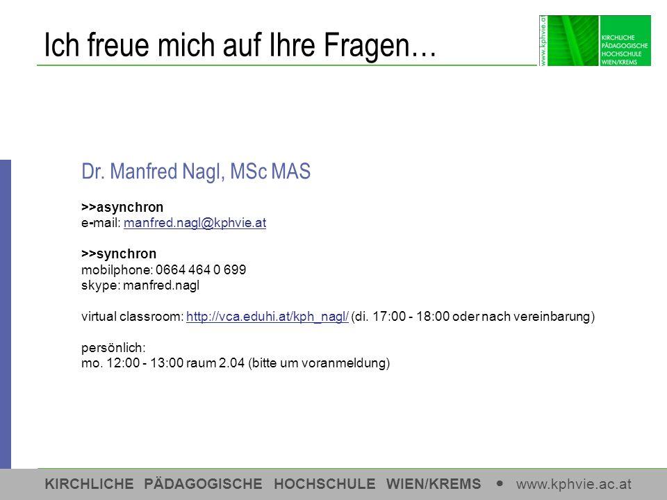| STEP Medien | Manfred Nagl | Folie 20 KIRCHLICHE PÄDAGOGISCHE HOCHSCHULE WIEN/KREMS www.kphvie.ac.at Dr. Manfred Nagl, MSc MAS >>asynchron e-mail: m