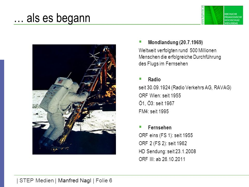 | STEP Medien | Manfred Nagl | Folie 6 … als es begann Mondlandung (20.7.1969) Weltweit verfolgten rund 500 Millionen Menschen die erfolgreiche Durchf