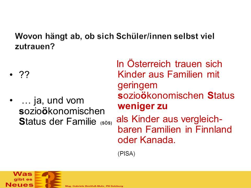 ?? … ja, und vom sozioökonomischen Status der Familie (SÖS) In Österreich trauen sich Kinder aus Familien mit geringem sozioökonomischen Status wenige