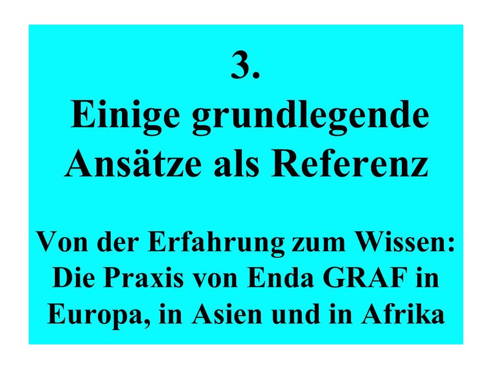 3. Einige grundlegende Ansätze als Referenz Von der Erfahrung zum Wissen: Die Praxis von Enda GRAF in Europa, in Asien und in Afrika