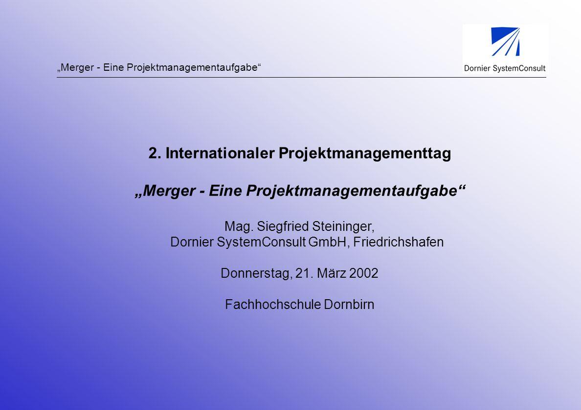 Merger - Eine Projektmanagementaufgabe 2. Internationaler Projektmanagementtag Merger - Eine Projektmanagementaufgabe Mag. Siegfried Steininger, Dorni