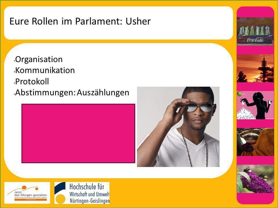 Eure Rollen im Parlament: Usher Organisation Kommunikation Protokoll Abstimmungen: Auszählungen