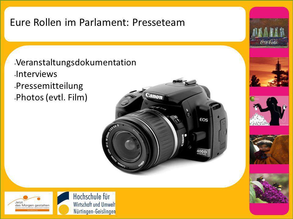 Eure Rollen im Parlament: Presseteam Veranstaltungsdokumentation Interviews Pressemitteilung Photos (evtl.