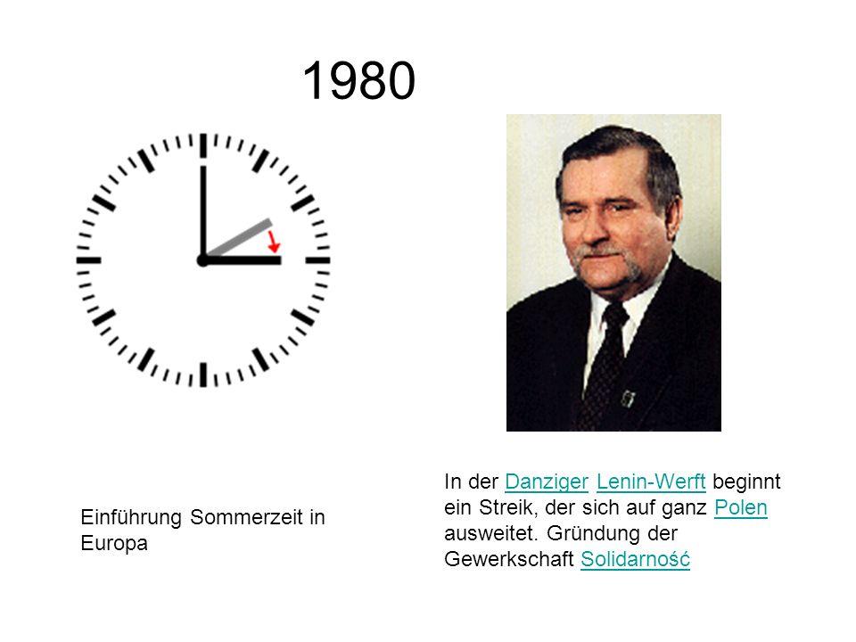 1980 Einführung Sommerzeit in Europa In der Danziger Lenin-Werft beginnt ein Streik, der sich auf ganz Polen ausweitet. Gründung der Gewerkschaft Soli