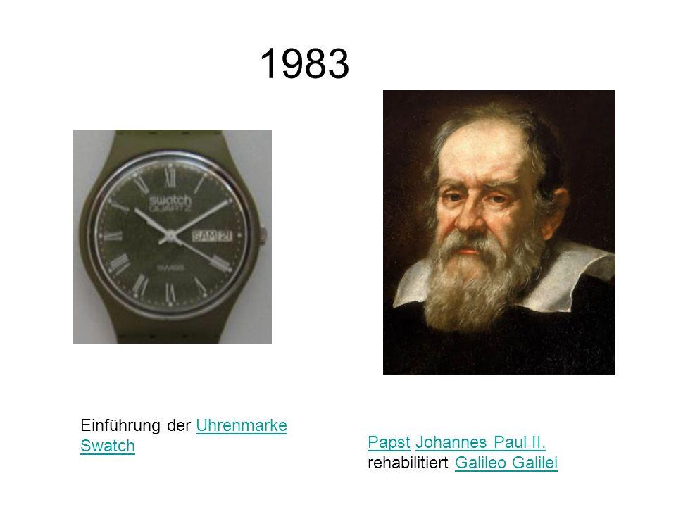 1983 Einführung der Uhrenmarke SwatchUhrenmarke Swatch PapstPapst Johannes Paul II. rehabilitiert Galileo GalileiJohannes Paul II.Galileo Galilei