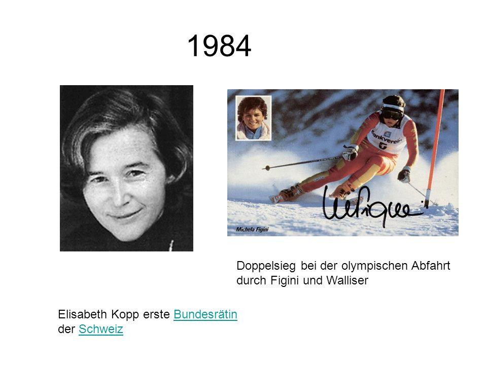 1984 Elisabeth Kopp erste Bundesrätin der SchweizBundesrätinSchweiz Doppelsieg bei der olympischen Abfahrt durch Figini und Walliser